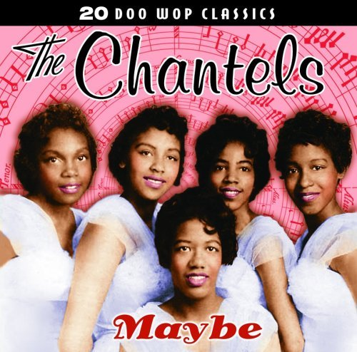 Chantels 20 Doo Wop Classics Maybe