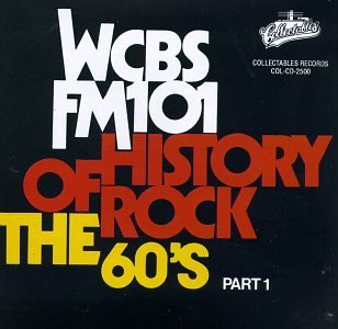 Wcbs Fm101 History Of Rock Vol. 1 60's History Of Rock Wcbs Fm101 History Of Rock
