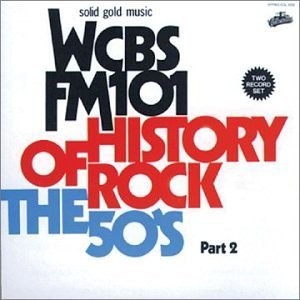 Wcbs Fm101 History Of Rock Vol. 2 50's History Of Rock Wcbs Fm101 History Of Rock