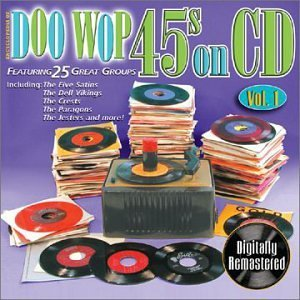 Doo Wop 45s On CD Vol. 1 Doo Wop 45s On CD Doo Wop's 45s On CD