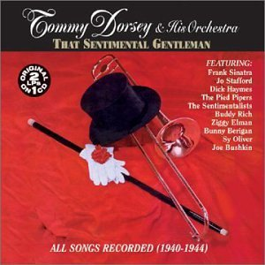 Tommy & His Orchestra Dorsey That Sentimental Gentleman