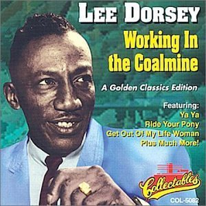 Lee Dorsey Working In The Coal Mine Golde