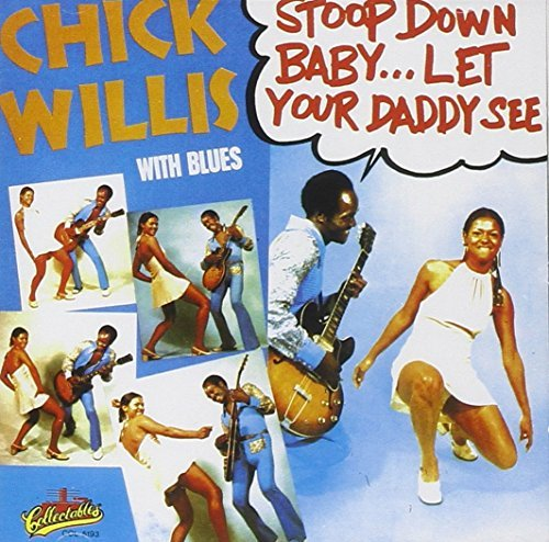 Chick Willis Stoop Down Baby Let Your Daddy