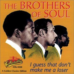 Brothers Of Soul I Guess That Don't Make Me A L