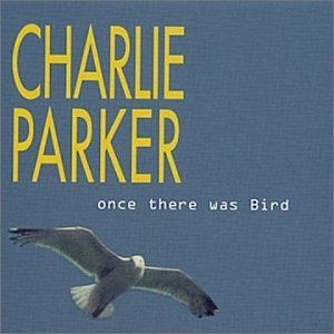 Charlie Parker Once There Was Bird