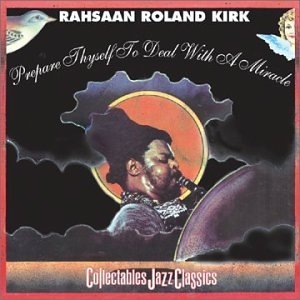 Rahsaan Roland Kirk Prepare Thyself To Deal With A