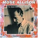 Mose Allison I've Been Doin Some Thinkin
