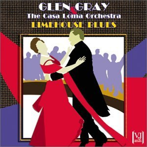 Glen & Casa Loma Orchestr Gray Limehouse Blues