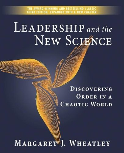 Margaret Wheatley Leadership And The New Science Discovering Order In A Chaotic World 0003 Edition;