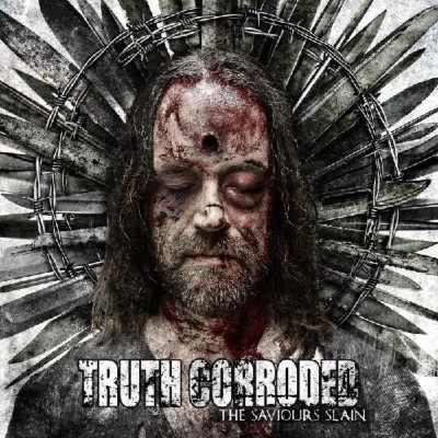 Truth Corroded Saviours Slain