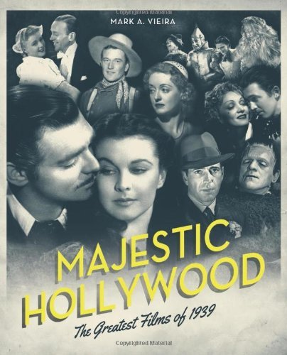 Mark A. Vieira Majestic Hollywood The Greatest Films Of 1939