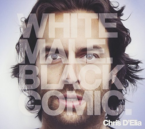Chris D'elia White Male. Black Comic. Explicit Version Incl. DVD
