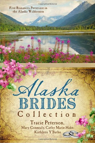 Tracie Peterson The Alaska Brides Collection
