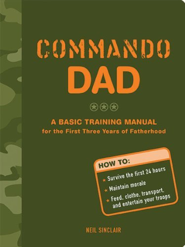 Neil Sinclair Commando Dad A Basic Training Manual For The First Three Years