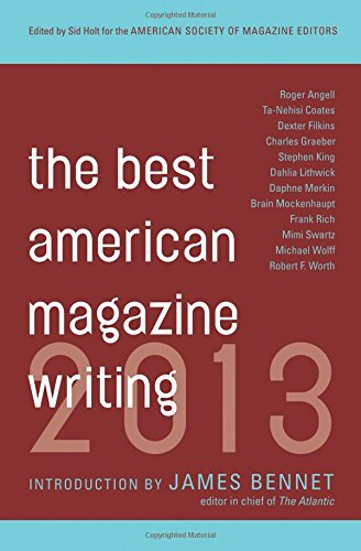 Sid Holt The Best American Magazine Writing 2013