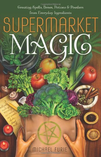 Michael Furie Supermarket Magic Creating Spells Brews Potions & Powders From Ev