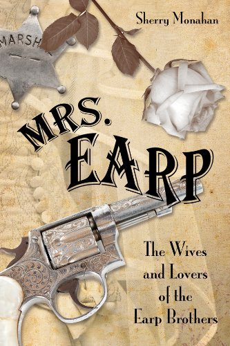 Sherry Monahan Mrs. Earp The Wives And Lovers Of The Earp Brothers