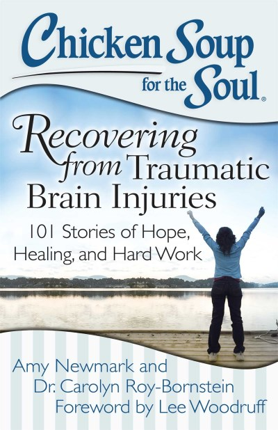Amy Newmark Chicken Soup For The Soul Recovering From Traumatic Brain Injuries 101 Sto