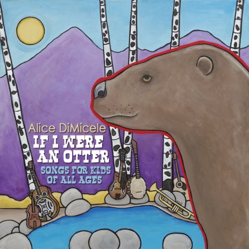 Alice Dimicele If I Were An Otter Songs For