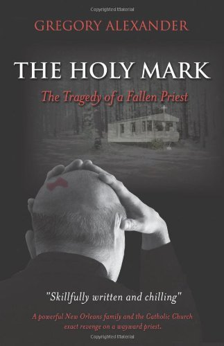 Gregory Alexander The Holy Mark The Tragedy Of A Fallen Priest