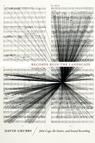 David Grubbs Records Ruin The Landscape John Cage The Sixties And Sound Recording