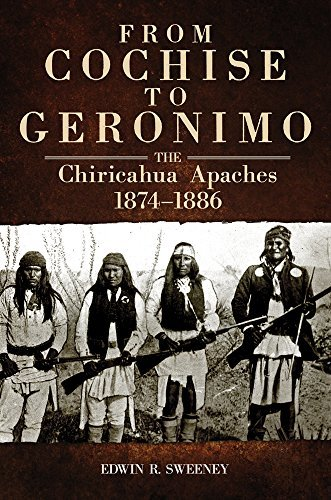 Edwin R. Sweeney From Cochise To Geronimo The Chiricahua Apaches 1874 1886