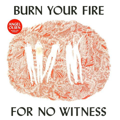 Angel Olsen Burn Your Fire For No Witness