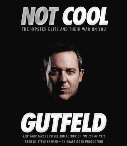 Greg Gutfeld Not Cool The Hipster Elite And Their War On You