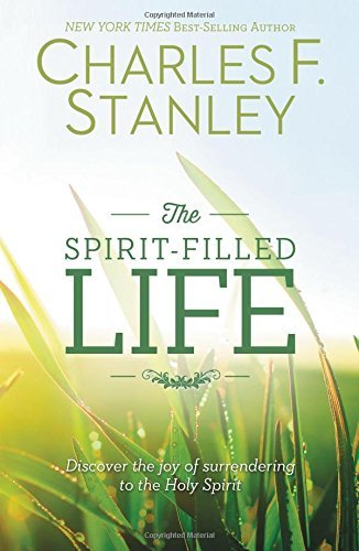 Charles Stanley The Spirit Filled Life Discover The Joy Of Surrendering To The Holy Spir