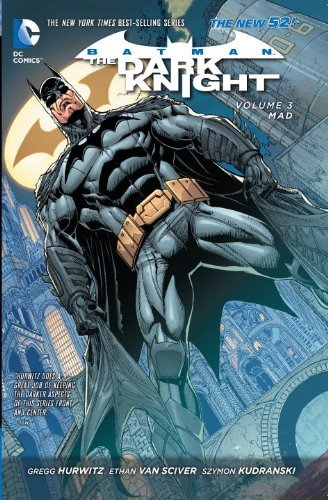 Gregg Hurwitz Batman The Dark Knight Vol. 3 Mad (the New 52) 0052 Edition;