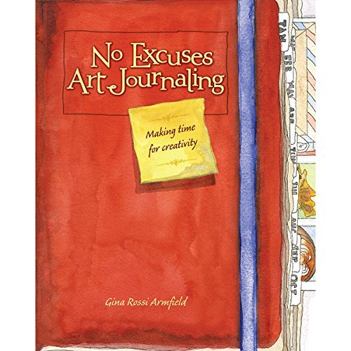 Gina Rossi Armfield No Excuses Art Journaling Making Time For Creativity