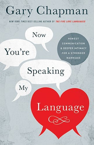 Gary Chapman Now You're Speaking My Language Honest Communication And Deeper Intimacy For A St Revised