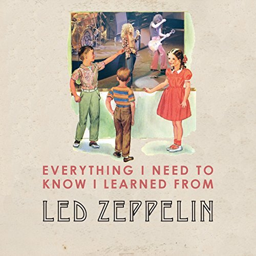 Benjamin Darling Everything I Need To Know I Learned From Led Zeppe