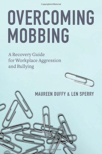 Maureen Duffy Overcoming Mobbing A Recovery Guide For Workplace Aggression And Bul