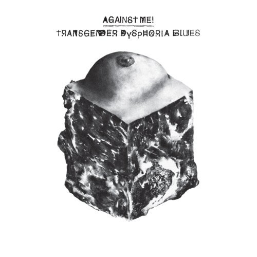 Against Me! Transgender Dysphoria Blues Transgender Dysphoria Blues