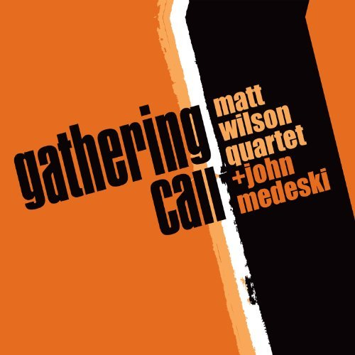 Matt Wilson Quartet + John Medeski Gathering Call