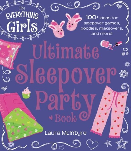 Laura Mcintyre The Everything Girls Ultimate Sleepover Party Book 100+ Ideas For Sleepover Games Goodies Makeover