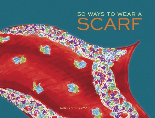 Lauren Friedman 50 Ways To Wear A Scarf