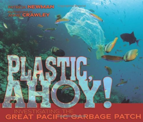 Patricia Newman Plastic Ahoy! Investigating The Great Pacific Garbage Patch