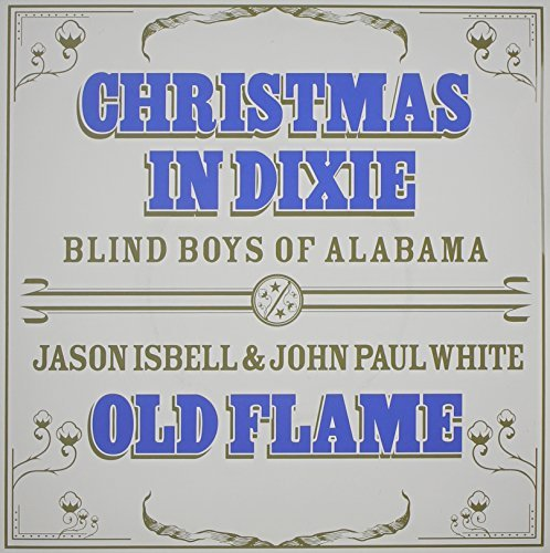 Blind Boys Of Alabama Isbell W Christmas In Dixie Old Flame Christmas In Dixie Old Flame