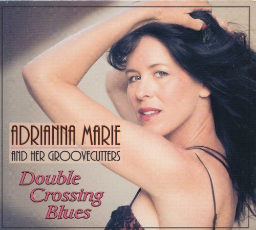 Adrianna Marie & Her Groovecut Double Crossing Blues