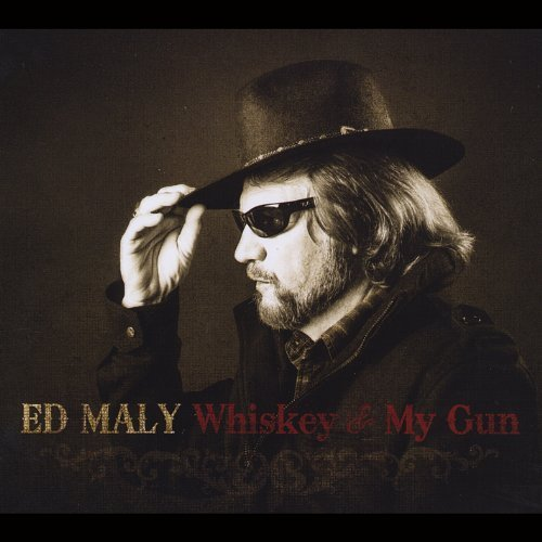 Ed Maly Whiskey & My Gun