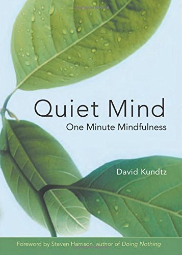 David Kundtz Quiet Mind One Minute Mindfulness