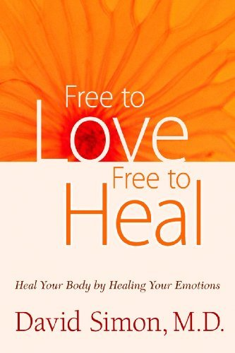David Simon Free To Love Free To Heal Heal Your Body By Healing Your Emotions