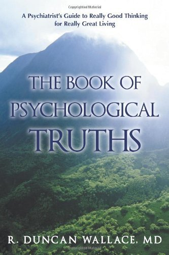 R. Duncan Wallace Md The Book Of Psychological Truths A Psychiatrist's Guide To Really Good Thinking Fo