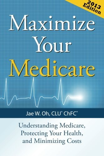 Jae W. Oh Clu Chfc Maximize Your Medicare Understanding Medicare Protecting Your Health A