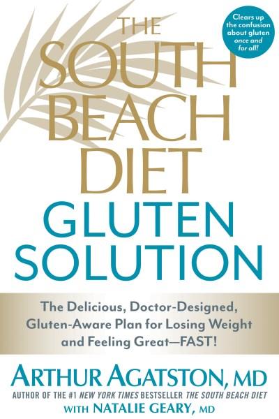 Agatston Arthur S. M.D. The South Beach Diet Gluten Solution The Delicious Doctor Designed Gluten Aware Plan