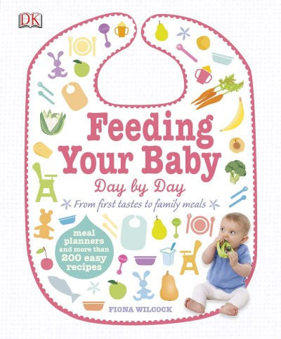 Fiona Wilcock Feeding Your Baby Day By Day From First Tastes To Family Meals