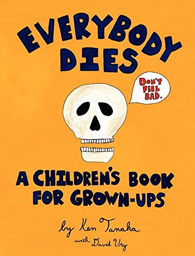 Ken Tanaka Everybody Dies A Children's Book For Grown Ups