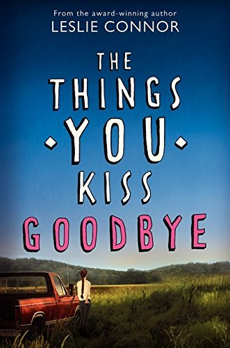 Leslie Connor The Things You Kiss Goodbye
